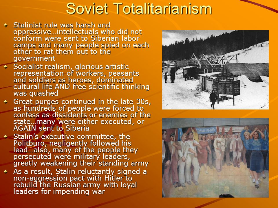 Soviet Totalitarianism Stalinist rule was harsh and oppressive…intellectuals who did not conform were sent to Siberian labor camps and many people spi