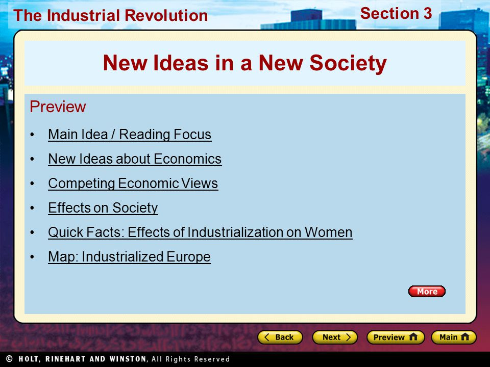 Section 3 The Industrial Revolution Preview Main Idea / Reading Focus New Ideas about Economics Competing Economic Views Effects on Society Quick Facts: Effects of Industrialization on Women Map: Industrialized Europe New Ideas in a New Society
