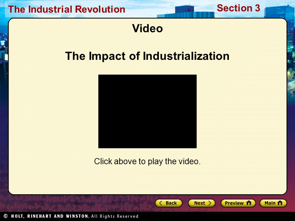 Section 3 The Industrial Revolution Video The Impact of Industrialization Click above to play the video.