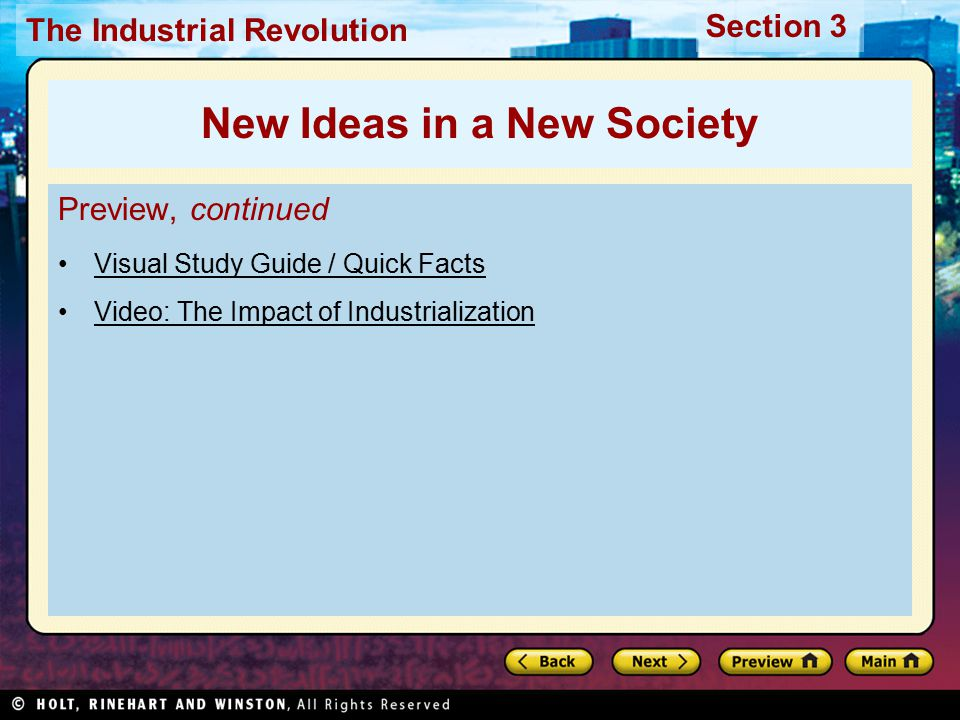 Section 3 The Industrial Revolution Preview, continued Visual Study Guide / Quick Facts Video: The Impact of Industrialization New Ideas in a New Society