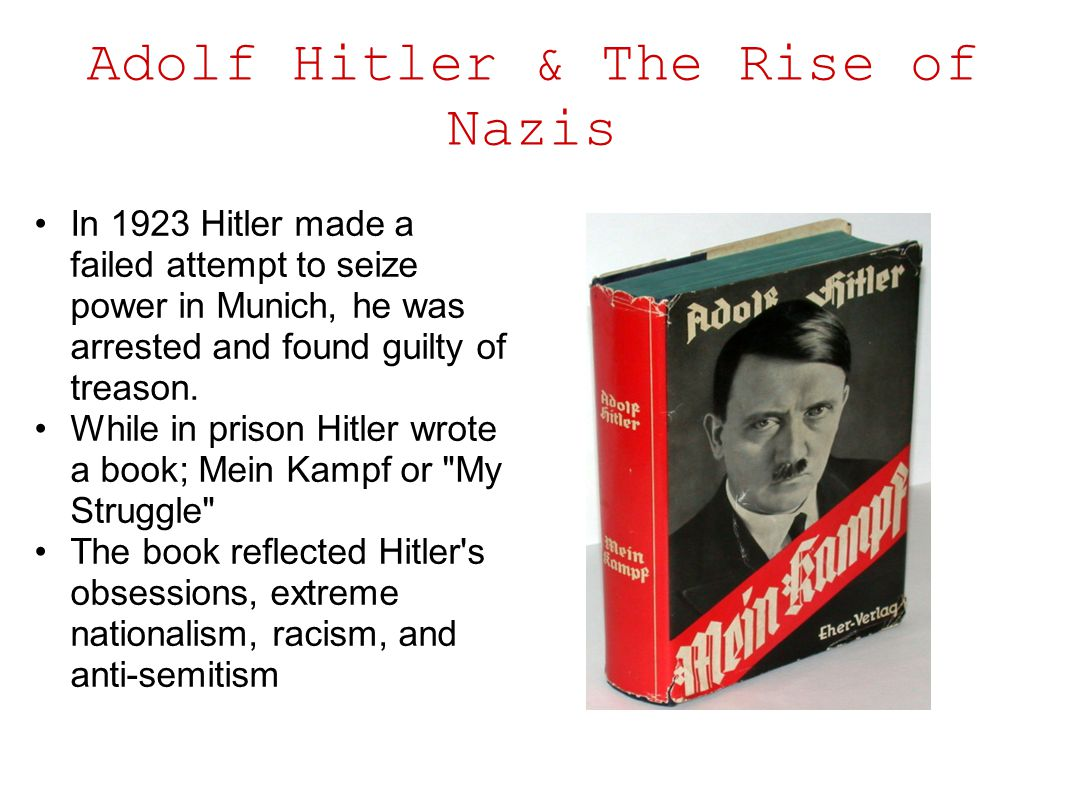 Adolf Hitler & The Rise of Nazis In 1923 Hitler made a failed attempt to seize power in Munich, he was arrested and found guilty of treason. While in