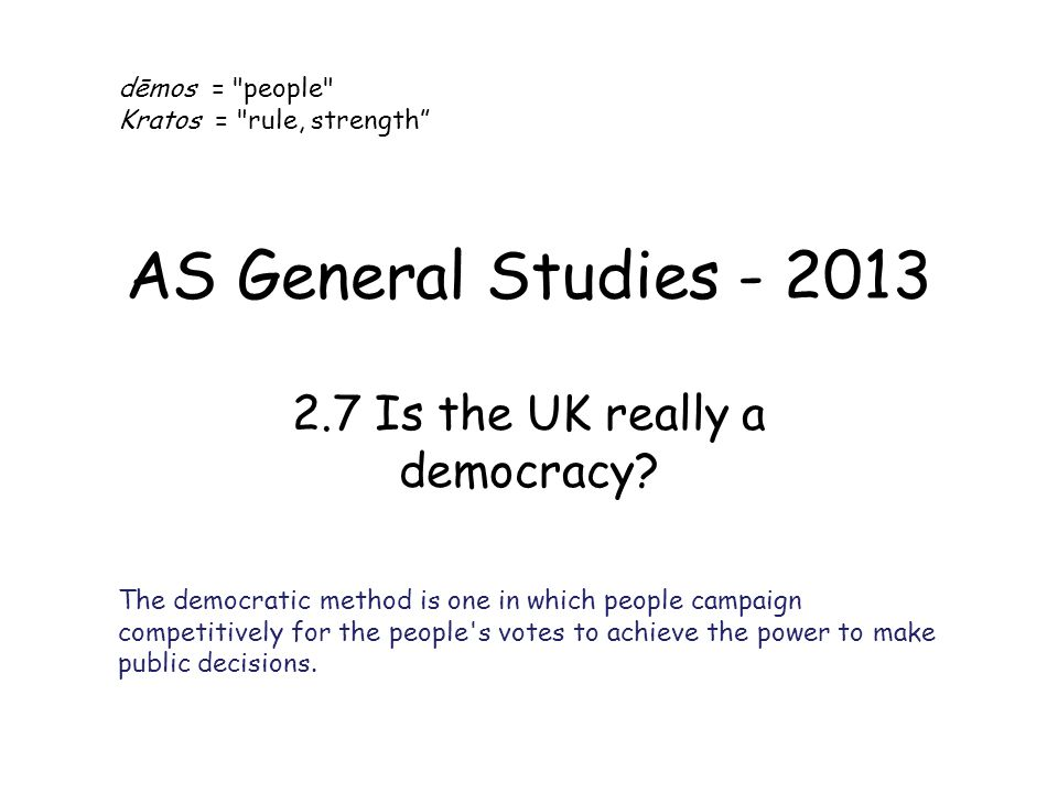 AS General Studies - 2013 2.7 Is the UK really a democracy.