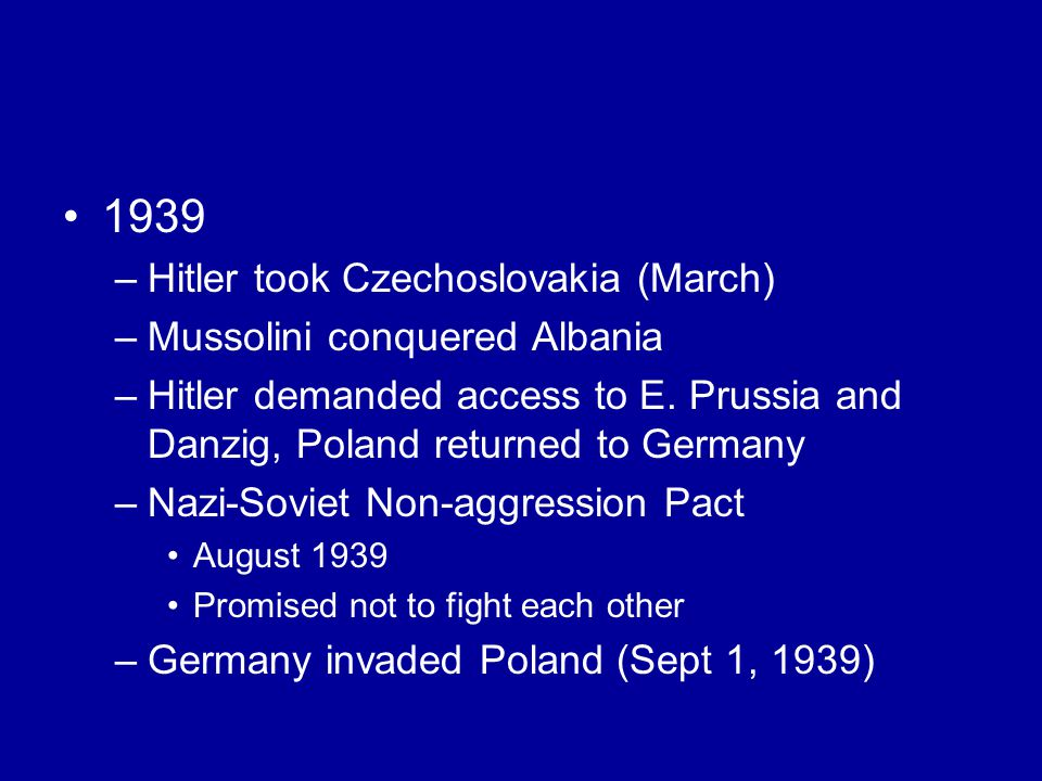 1939 –Hitler took Czechoslovakia (March) –Mussolini conquered Albania –Hitler demanded access to E.