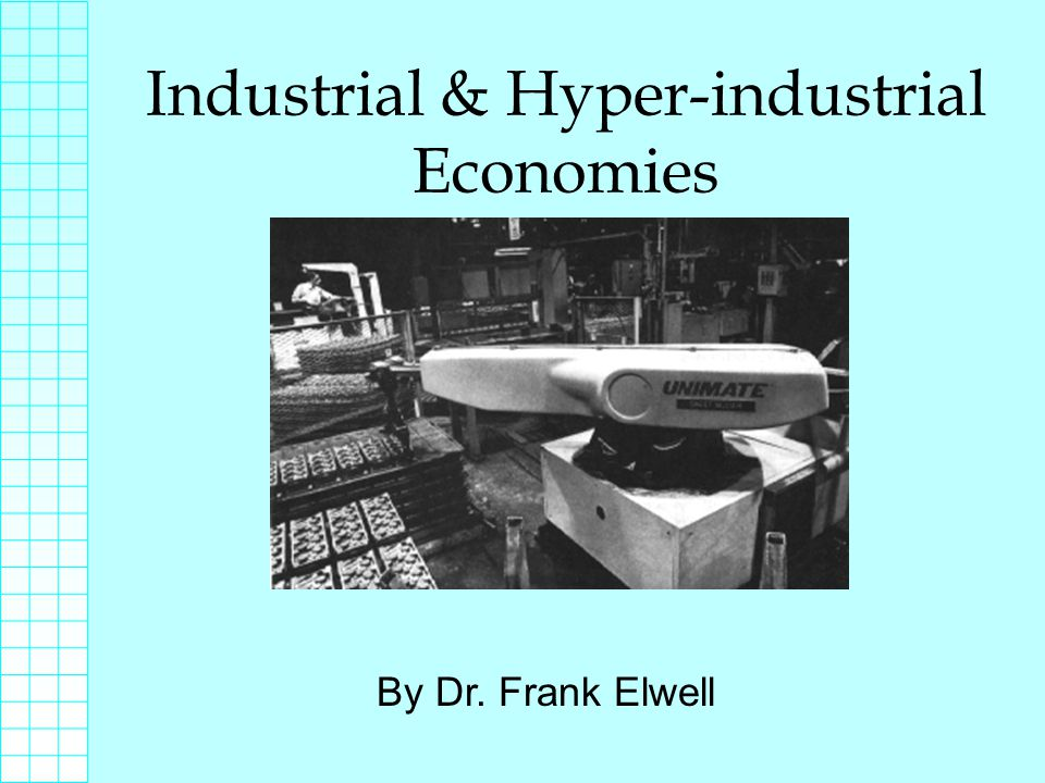 Industrial & Hyper-industrial Economies By Dr. Frank Elwell