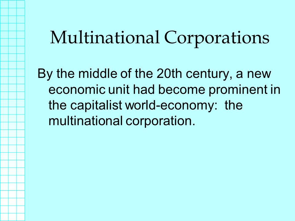 Multinational Corporations By the middle of the 20th century, a new economic unit had become prominent in the capitalist world-economy: the multinational corporation.