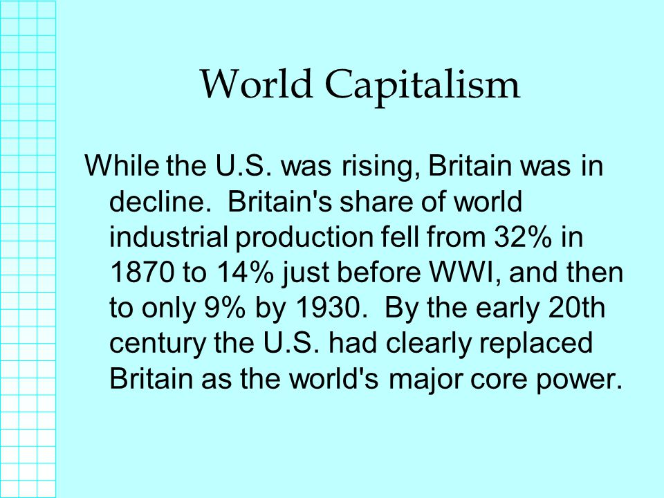 World Capitalism While the U.S. was rising, Britain was in decline.