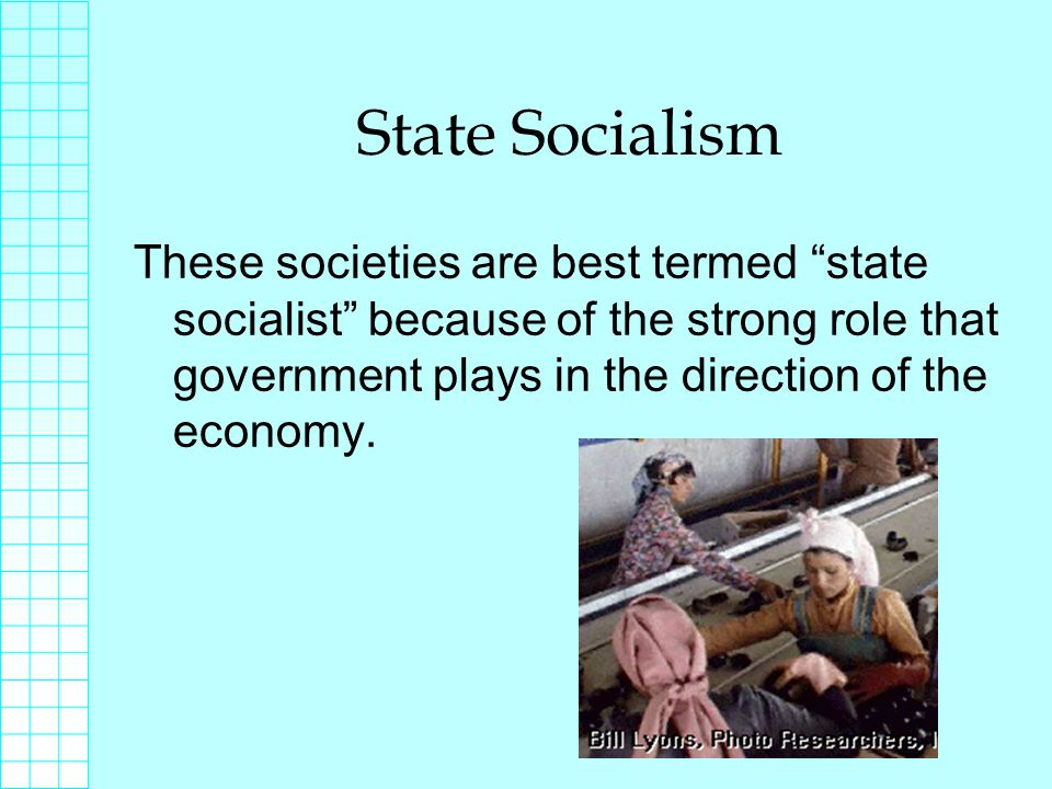 State Socialism These societies are best termed state socialist because of the strong role that government plays in the direction of the economy.