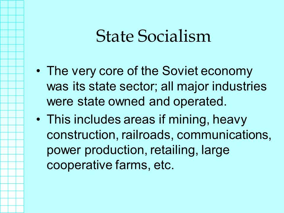 State Socialism The very core of the Soviet economy was its state sector; all major industries were state owned and operated.