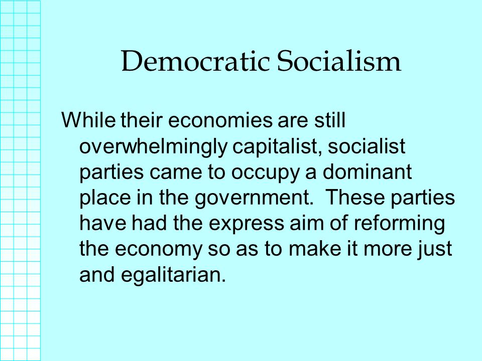 Democratic Socialism While their economies are still overwhelmingly capitalist, socialist parties came to occupy a dominant place in the government.