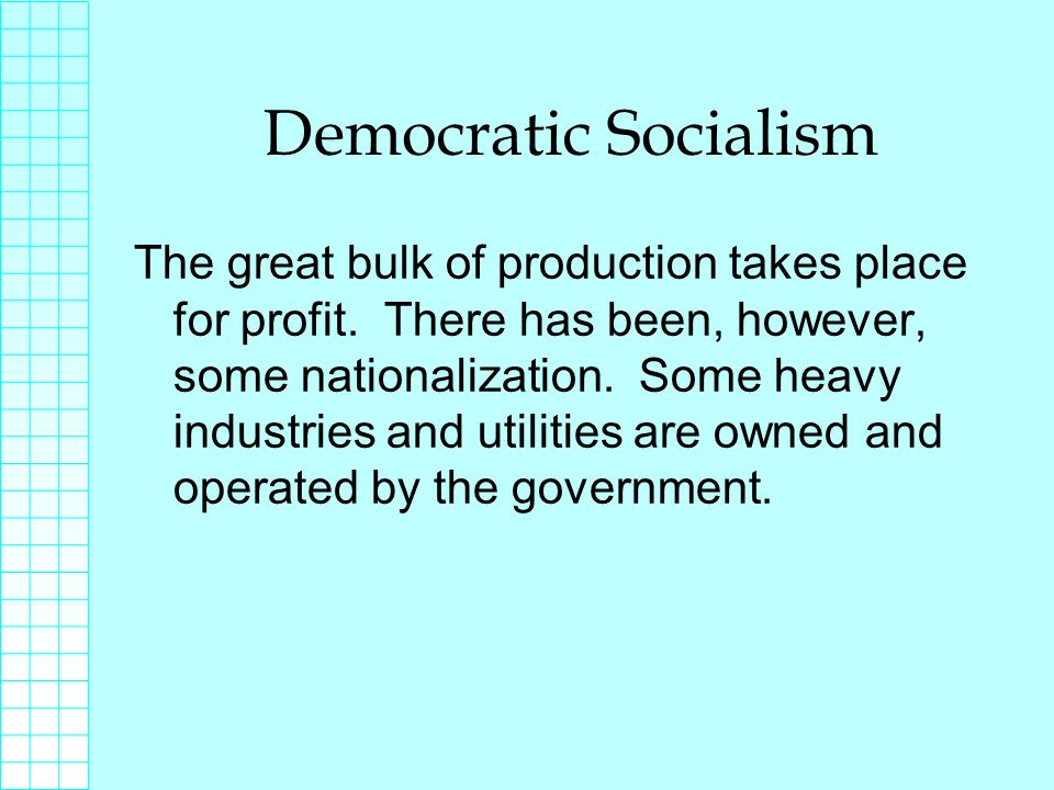 Democratic Socialism The great bulk of production takes place for profit.