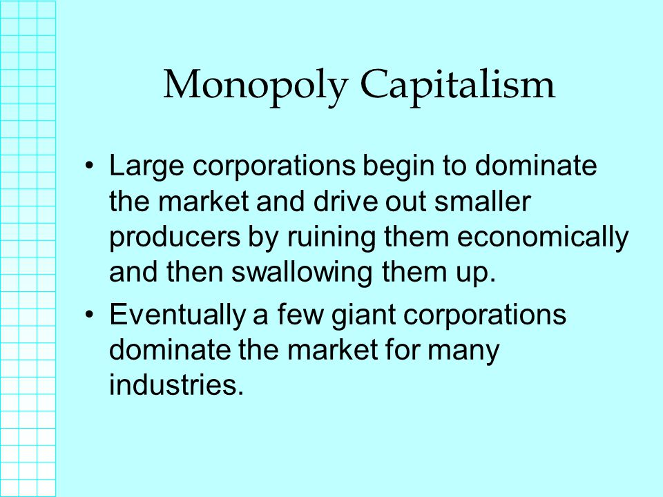 Monopoly Capitalism Under monopoly capitalism, the competitive character of capitalism is increasingly reduced as capitalist companies grow in size and in their concentration of capital.