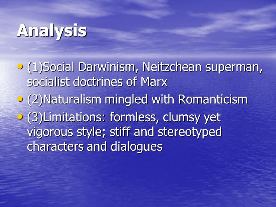 Analysis (1)Social Darwinism, Neitzchean superman, socialist doctrines of Marx (1)Social Darwinism, Neitzchean superman, socialist doctrines of Marx (