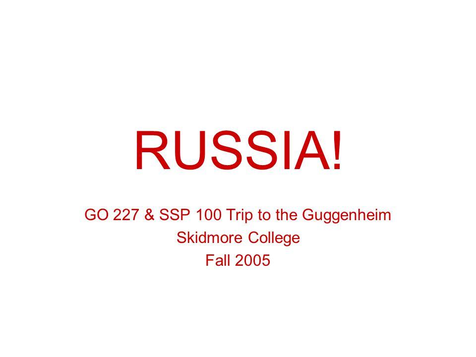 RUSSIA! GO 227 & SSP 100 Trip to the Guggenheim Skidmore College Fall 2005