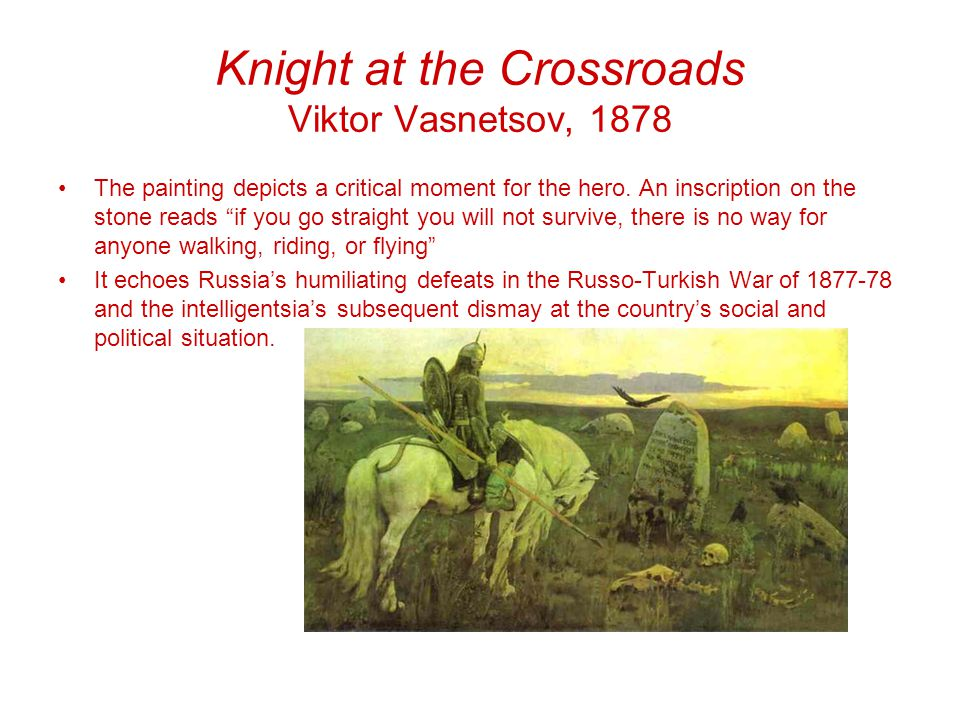 Knight at the Crossroads Viktor Vasnetsov, 1878 The painting depicts a critical moment for the hero.