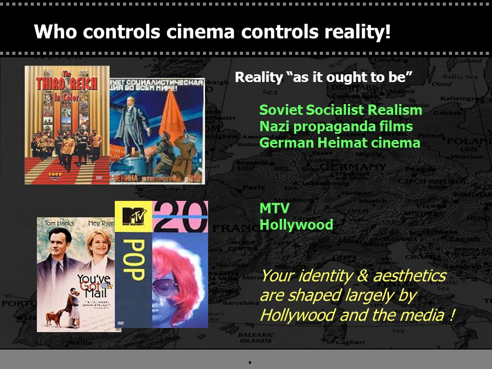 Who controls cinema controls reality.