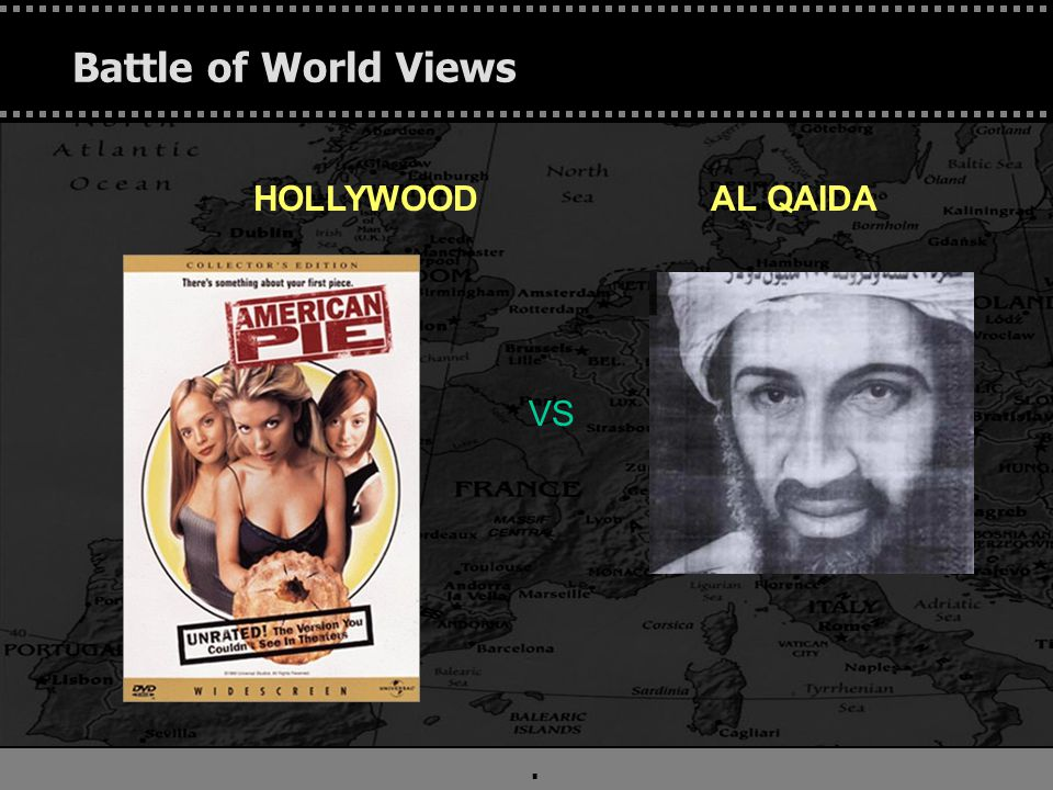 . Battle of World Views HOLLYWOOD AL QAIDA VS