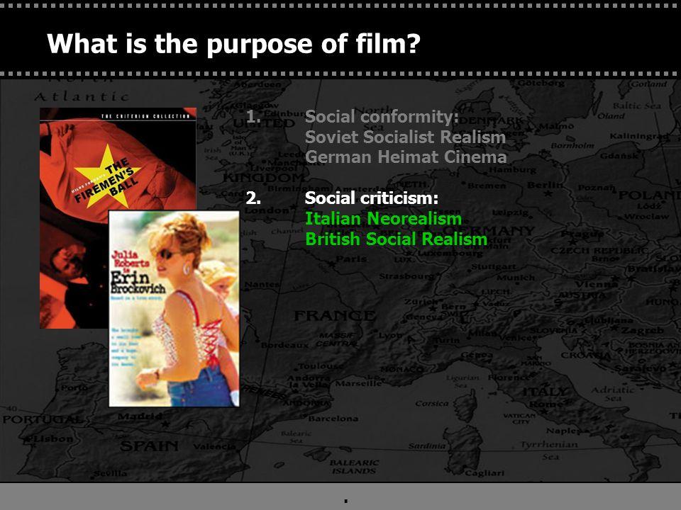 . 1.Social conformity: Soviet Socialist Realism German Heimat Cinema 2.Social criticism: Italian Neorealism British Social Realism What is the purpose