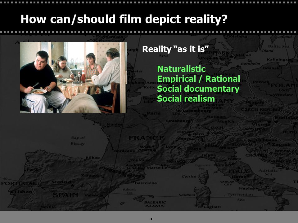 . Reality as the symbolic representation of the spiritual Noumenalist Idealist Romanticism Symbolism Mysticism Reality as it is Naturalistic Empirical / Rational Social documentary Social realism