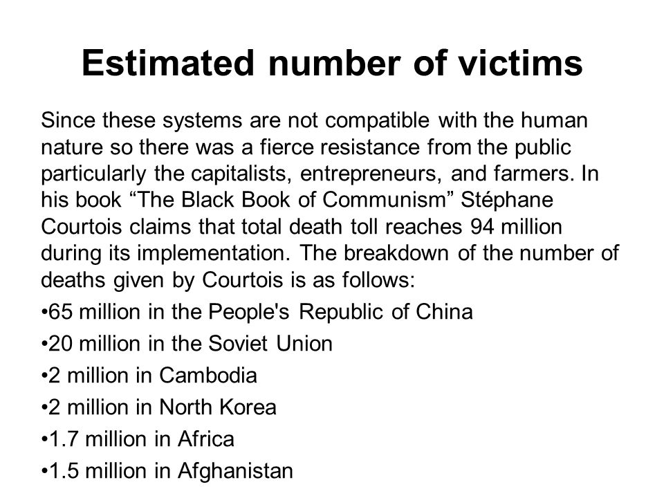 Estimated number of victims Since these systems are not compatible with the human nature so there was a fierce resistance from the public particularly