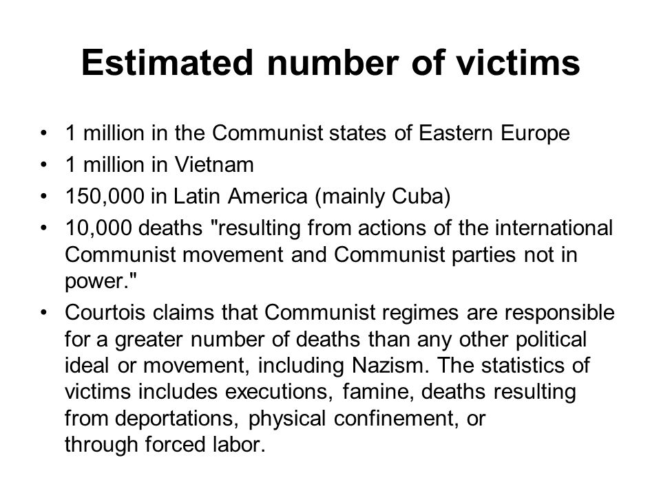 Estimated number of victims 1 million in the Communist states of Eastern Europe 1 million in Vietnam 150,000 in Latin America (mainly Cuba) 10,000 dea