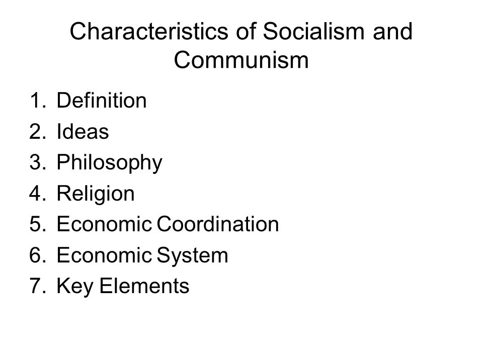 Characteristics of Socialism and Communism 8.Political Structure 9.Social Structure 10.Free Choices 11.Way of Change 12.Private Property 13.Ownership Structure 14.Discrimination 15.Means of Control