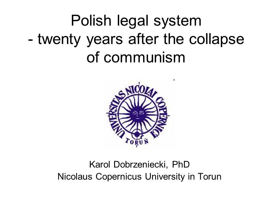Polish legal system - twenty years after the collapse of communism Karol Dobrzeniecki, PhD Nicolaus Copernicus University in Torun