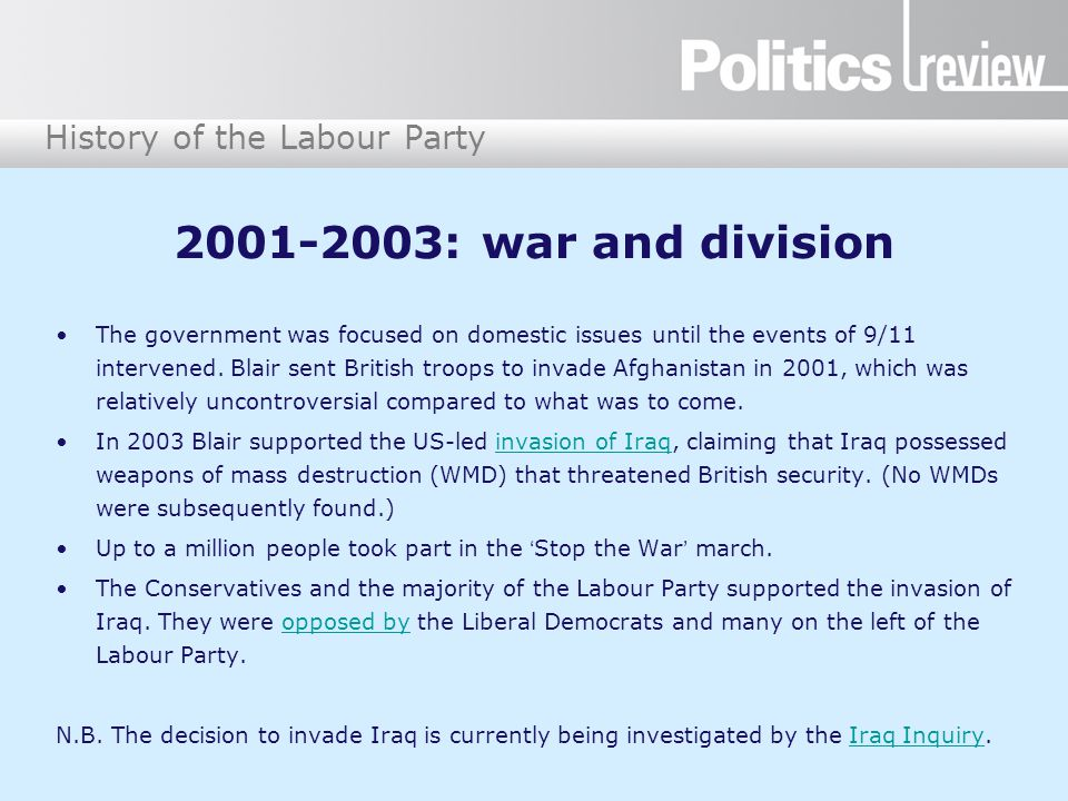 History of the Labour Party 2001-2003: war and division The government was focused on domestic issues until the events of 9/11 intervened.