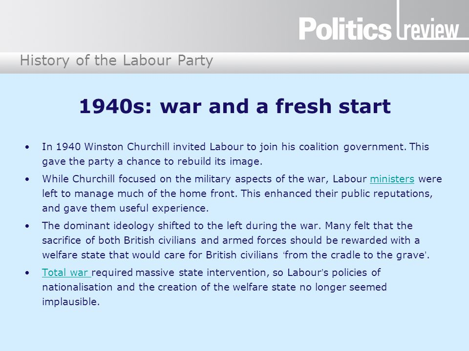 History of the Labour Party 1940s: war and a fresh start In 1940 Winston Churchill invited Labour to join his coalition government.
