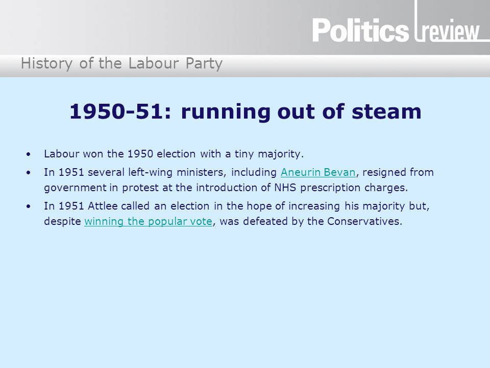 History of the Labour Party 1950-51: running out of steam Labour won the 1950 election with a tiny majority.