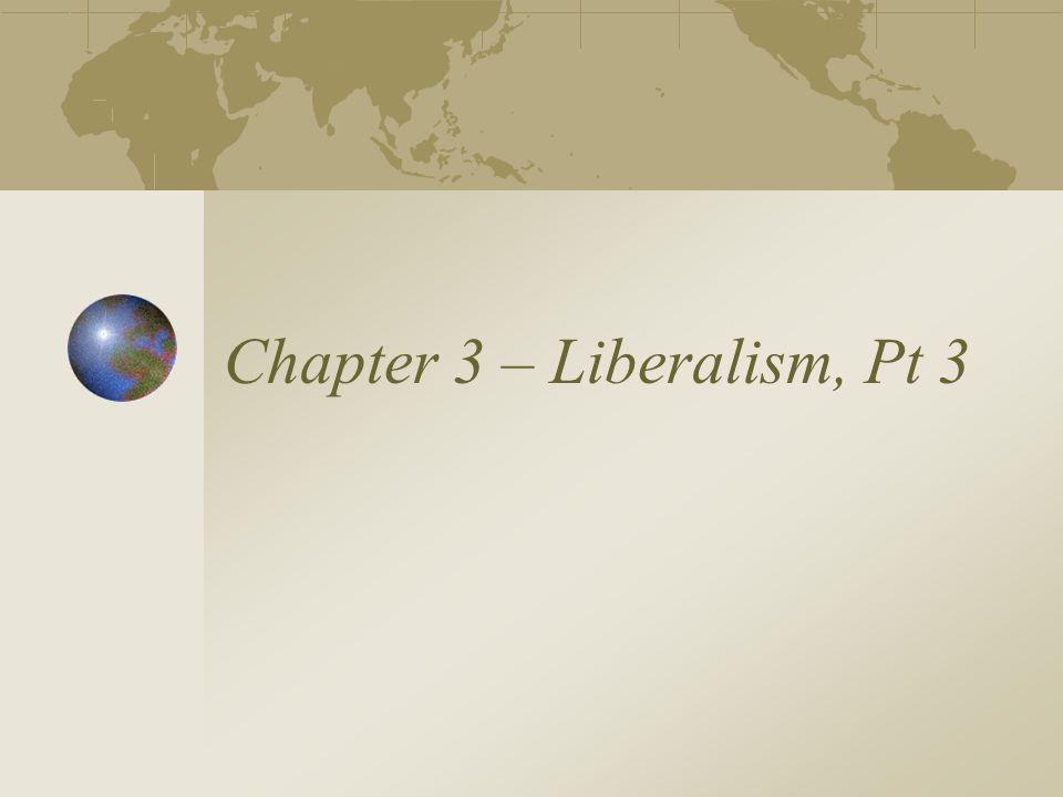 Chapter 3 – Liberalism, Pt 3
