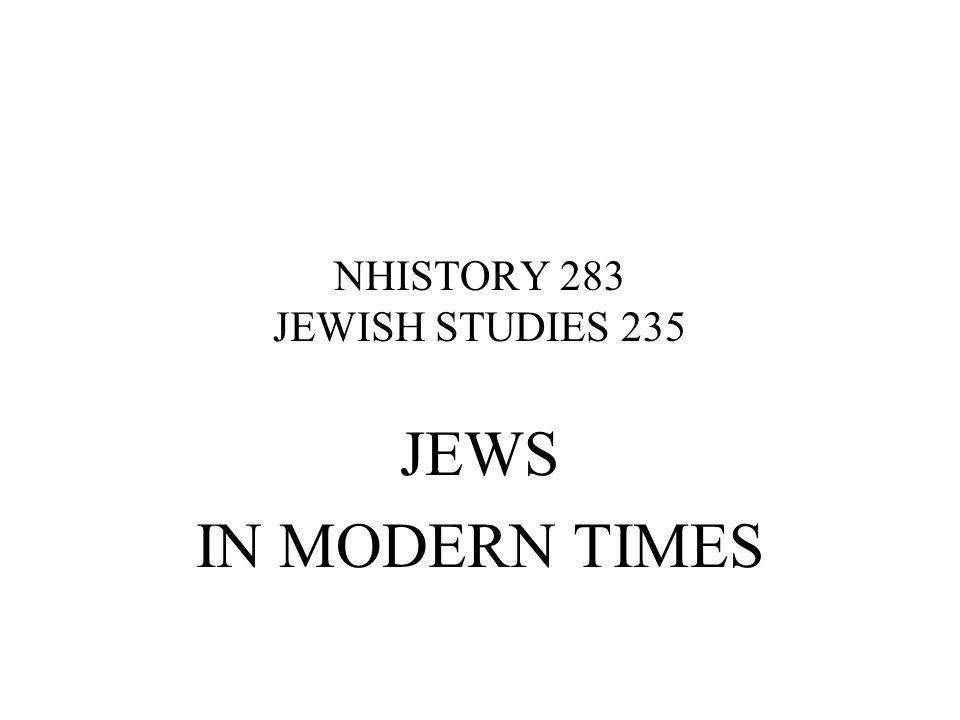 NHISTORY 283 JEWISH STUDIES 235 JEWS IN MODERN TIMES