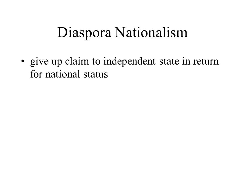 Diaspora Nationalism give up claim to independent state in return for national status