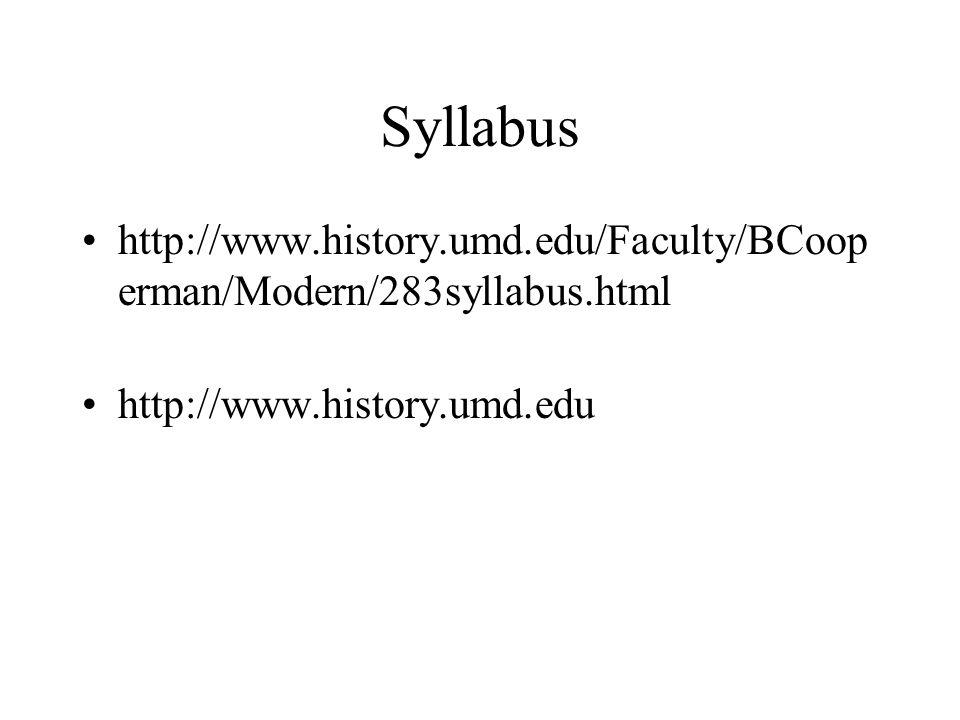 Syllabus http://www.history.umd.edu/Faculty/BCoop erman/Modern/283syllabus.html http://www.history.umd.edu