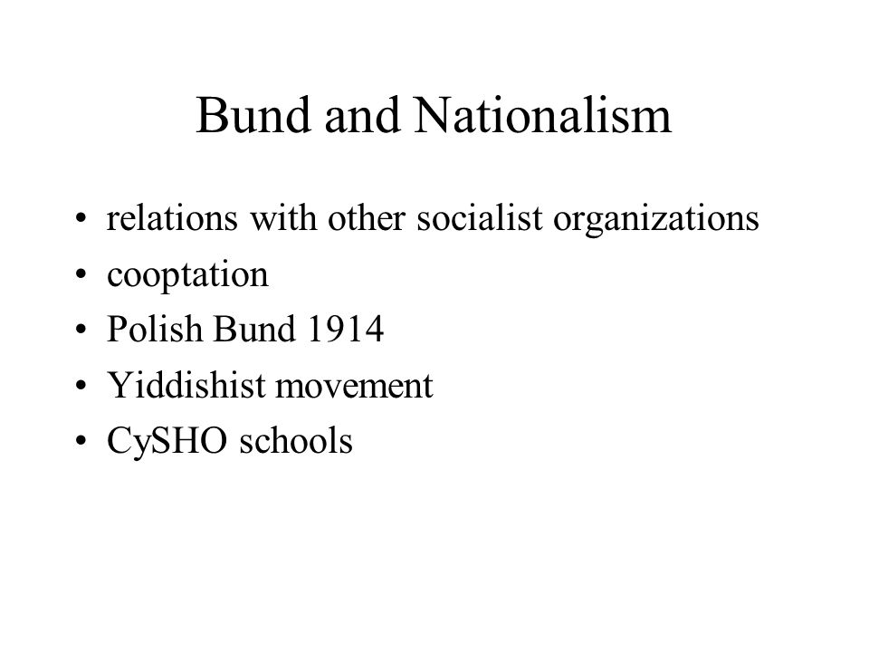 Bund and Nationalism relations with other socialist organizations cooptation Polish Bund 1914 Yiddishist movement CySHO schools