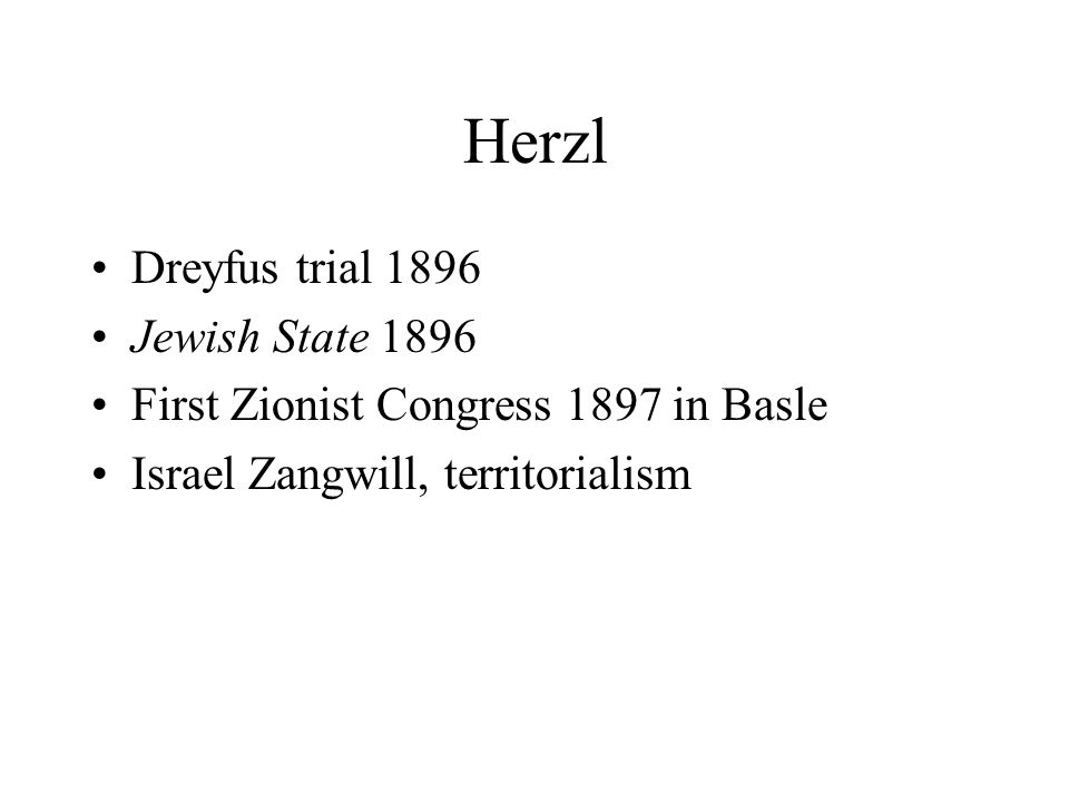 Herzl Dreyfus trial 1896 Jewish State 1896 First Zionist Congress 1897 in Basle Israel Zangwill, territorialism