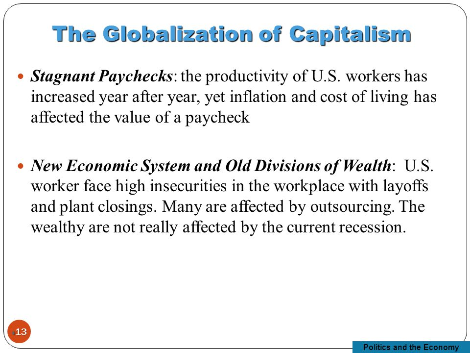 Politics and the Economy The Globalization of Capitalism  13 Stagnant Paychecks: the productivity of U.S.
