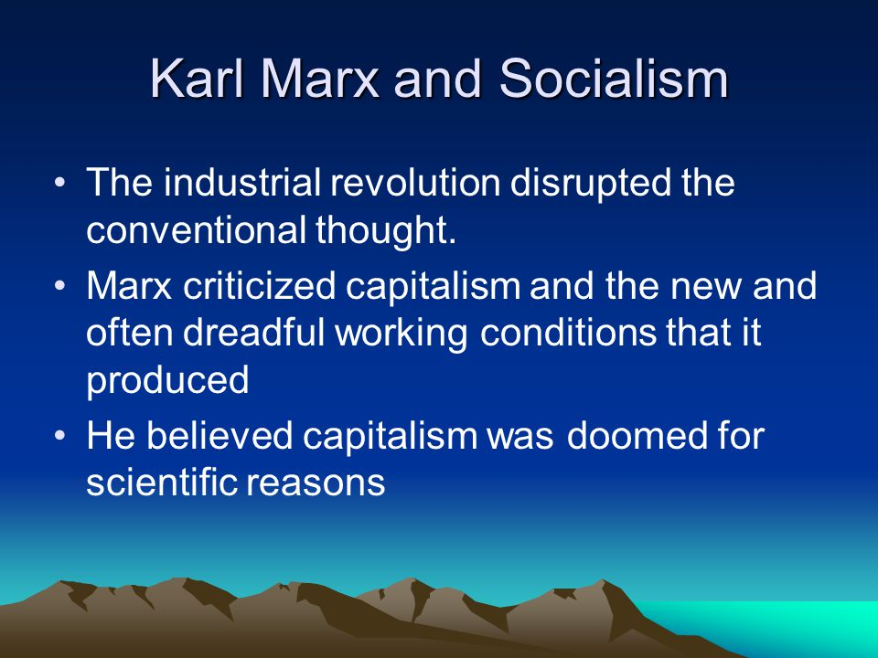 Karl Marx and Socialism The industrial revolution disrupted the conventional thought.