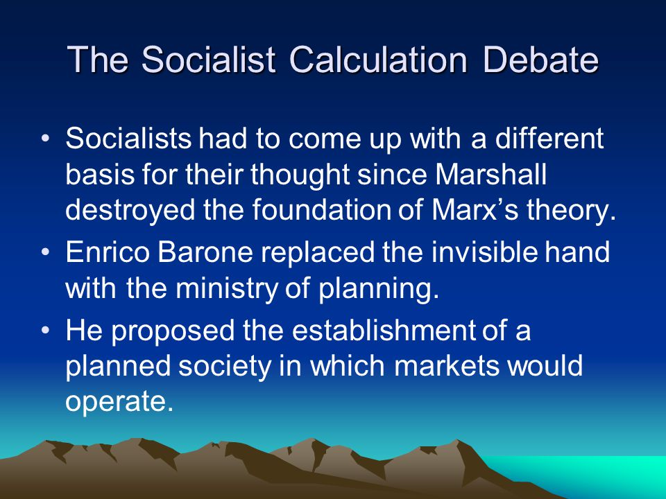 The Socialist Calculation Debate Socialists had to come up with a different basis for their thought since Marshall destroyed the foundation of Marx's theory.
