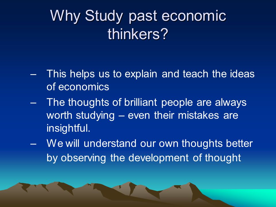 Why Study past economic thinkers.