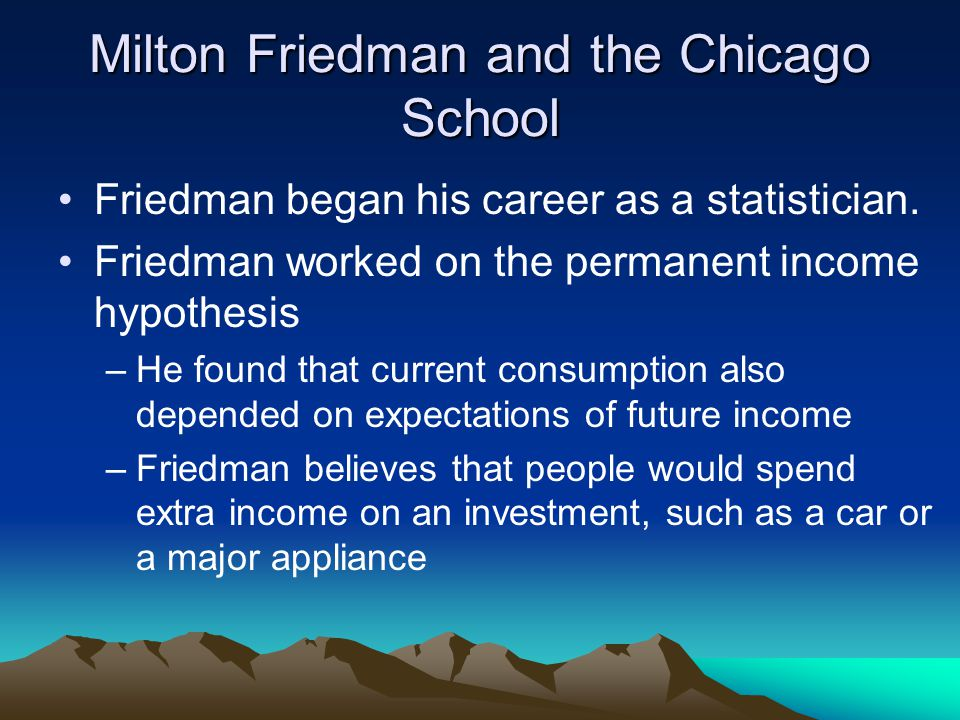 Milton Friedman and the Chicago School Friedman began his career as a statistician.