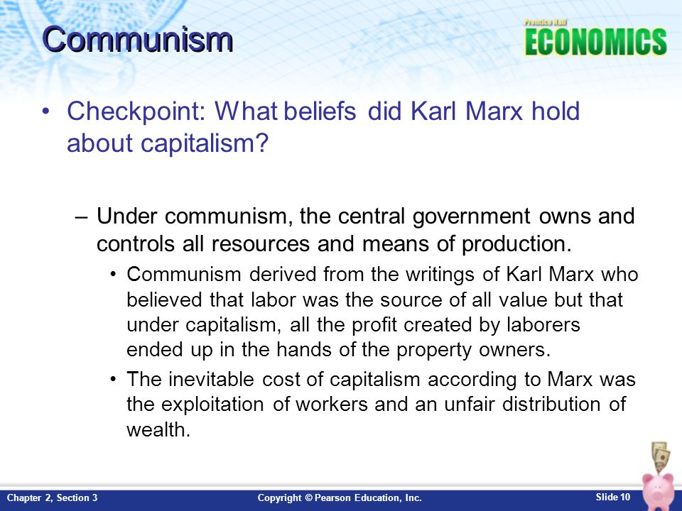 Slide 10 Copyright © Pearson Education, Inc.Chapter 2, Section 3 Communism Checkpoint: What beliefs did Karl Marx hold about capitalism.