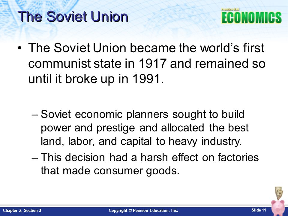 Slide 11 Copyright © Pearson Education, Inc.Chapter 2, Section 3 The Soviet Union The Soviet Union became the world's first communist state in 1917 and remained so until it broke up in 1991.