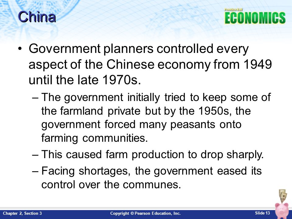 Slide 13 Copyright © Pearson Education, Inc.Chapter 2, Section 3 China Government planners controlled every aspect of the Chinese economy from 1949 until the late 1970s.