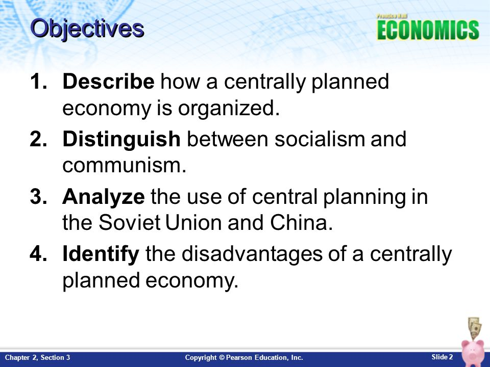 Slide 2 Copyright © Pearson Education, Inc.Chapter 2, Section 3 Objectives 1.Describe how a centrally planned economy is organized.