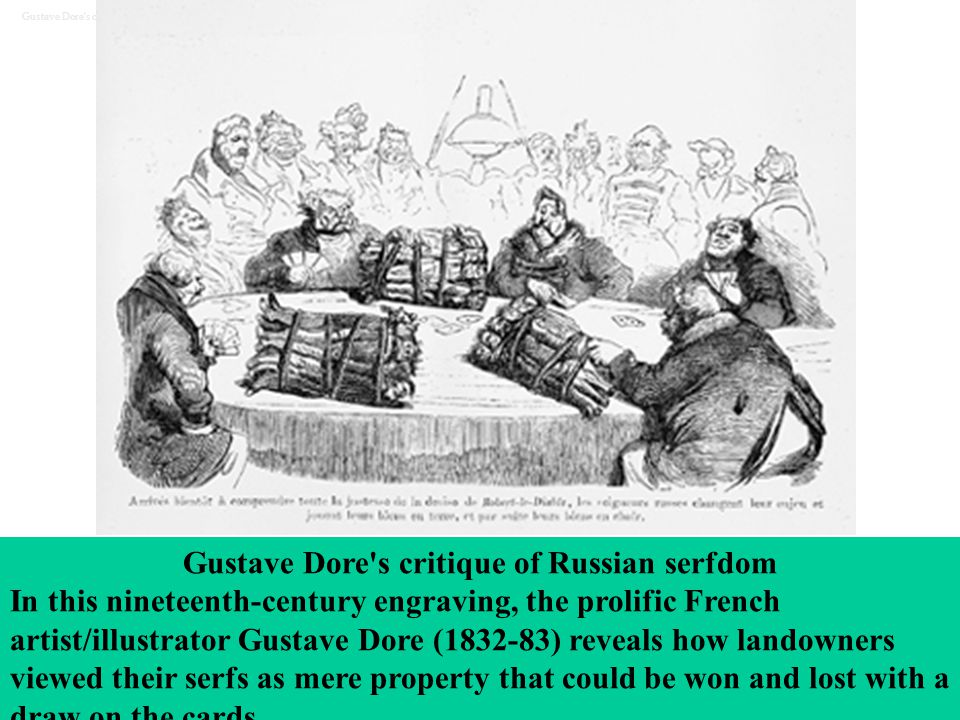 Gustave Dore's critique of Russian serfdom In this nineteenth-century engraving, the prolific French artist/illustrator Gustave Dore (1832-83) reveals