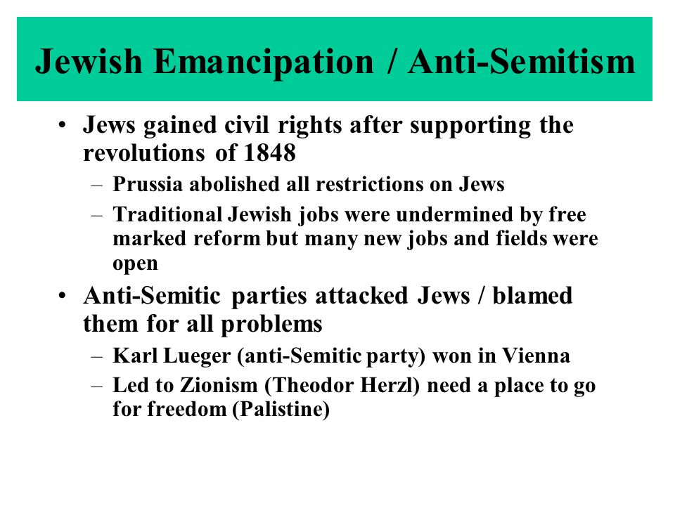 Jewish Emancipation / Anti-Semitism Jews gained civil rights after supporting the revolutions of 1848 –Prussia abolished all restrictions on Jews –Tra