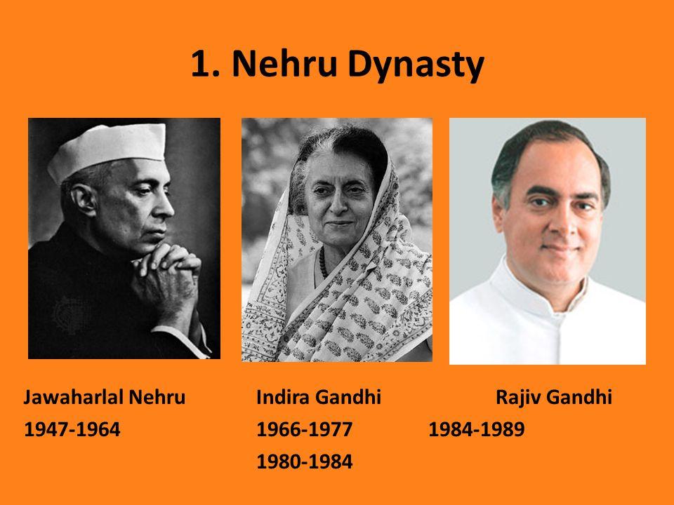 1. Nehru Dynasty Jawaharlal Nehru Indira GandhiRajiv Gandhi 1947-1964 1966-19771984-1989 1980-1984
