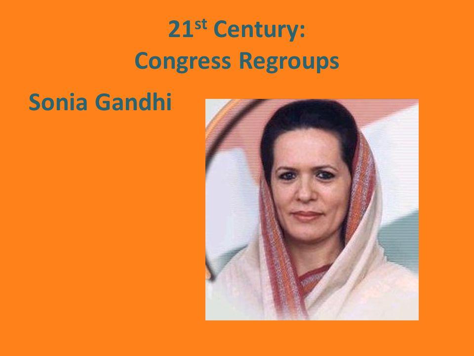 21 st Century: Congress Regroups Sonia Gandhi