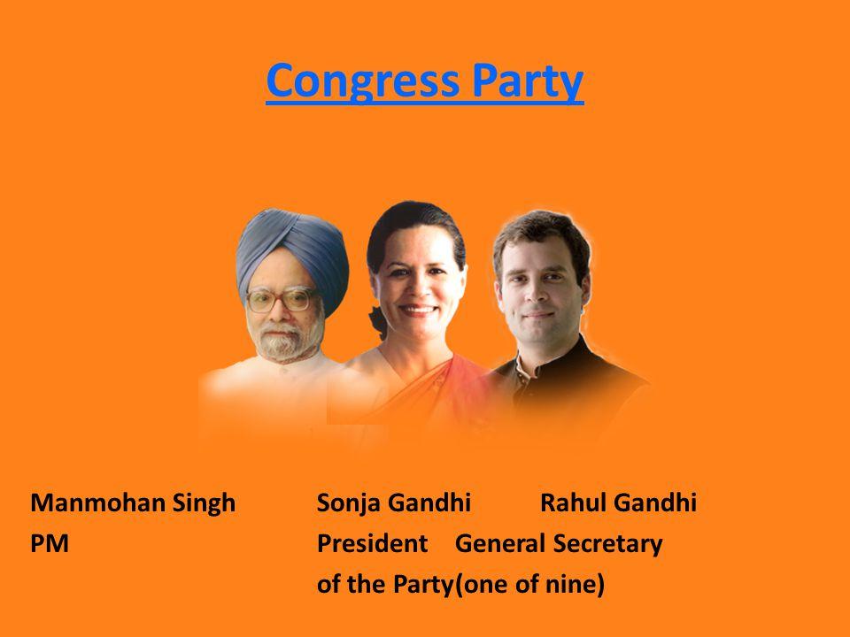Congress Party Manmohan Singh Sonja Gandhi Rahul Gandhi PM President General Secretary of the Party(one of nine)