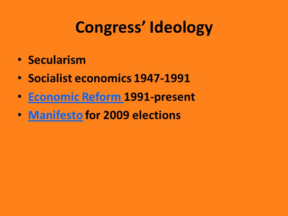 Congress' Ideology Secularism Socialist economics 1947-1991 Economic Reform 1991-present Economic Reform Manifesto for 2009 elections Manifesto